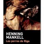 Opinión sobre el libro de Henning Mankell, Los perros de Riga