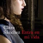 Opinión de la última novela de la escritora Clara Sánchez titulada Entra en mi vida